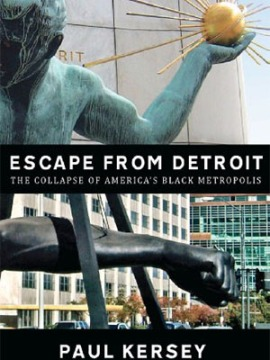 escape_from_detroit_the_collapse_of_americas_black_metropolis-paul_kersey